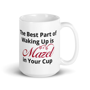 Whatever the day brings, this cup is filled with mazel. Start your day with this mug knowing good luck is with you.