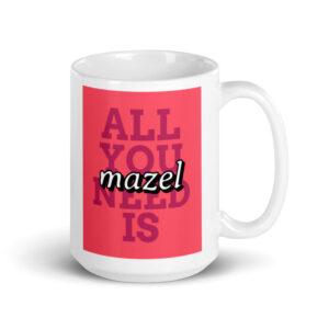 All You Need Is Mazel - White Glossy Coffee Mug