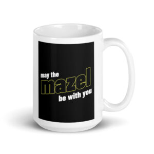 May The Mazel Be With You - White Glossy Coffee Mug